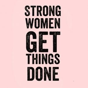 Strong Women Get Things Done