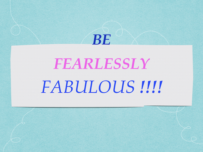 Be Fearlessly Fabulous!!!